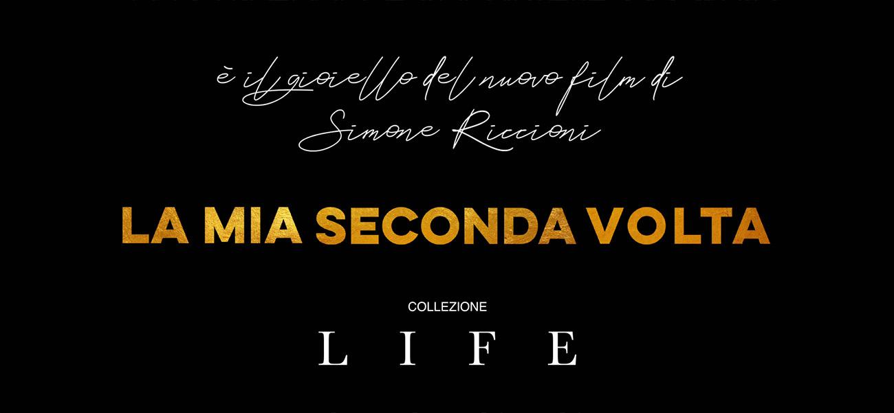 Collezione LIFE - e il gioiello del nuovo film di Simone Riccioni La Mia Seconda Volta